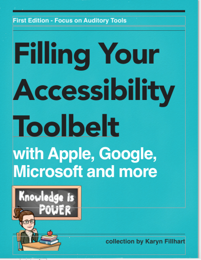 Book cover: First Edition - Focus on Auditory Tools, Filling Your Accessibility Toolbelt with Apple, Google, Microsoft, and more - collection by Karyn Fillhart with a bitmoji saying Knowledge is power on a chalkboard and woman with brown hair and glasses sitting at a desk.