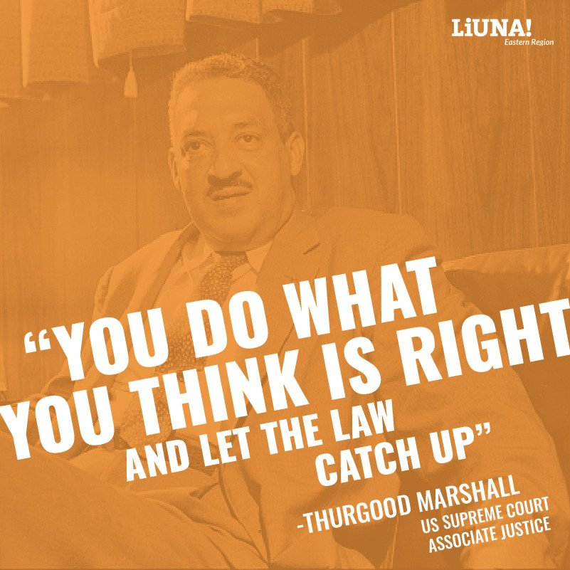 """""""You do what you think is right and let the law catch up."""" - Thurgood Marshall, US Supreme Court Associate Justice  #WednesdayWisdom #LIUNA #Solidarity #UnionStrong #1u"""