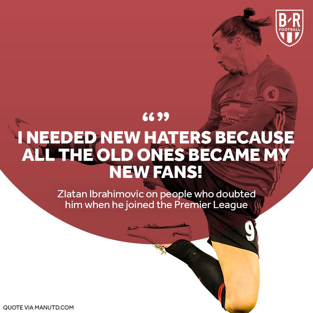 Zlatan knows he proved them wrong.