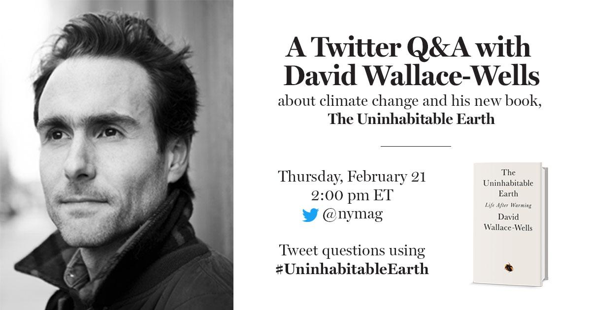 .@NYMag climate columnist @dwallacewells has a new book out this week about the climate crisis. Tweet him questions now using #UninhabitableEarth and he'll answer them live here tomorrow afternoon