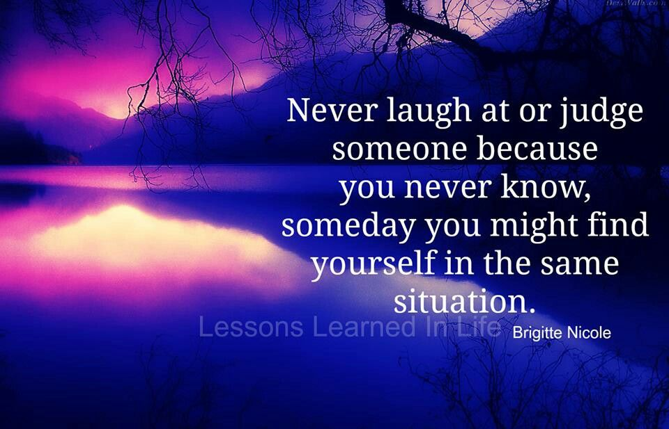Never laugh at someone, someday you might find yourself in the same situation. #ThursdayThoughts