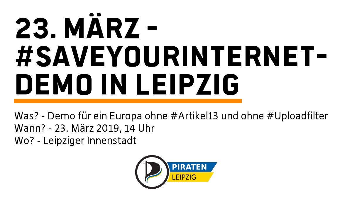 Endlich offiziell: #SaveYourInternet-Demo am 23.3. auch in #Leipzig! Wir werden mit den tollen Leuten von #SaveTheInternet / @uploadfilter und hoffentlich euch allen für die Freiheit im Internet demonstrieren. Seid dabei! Gegen #Artikel13 und #Uploadfilter. #SpreadTheWord