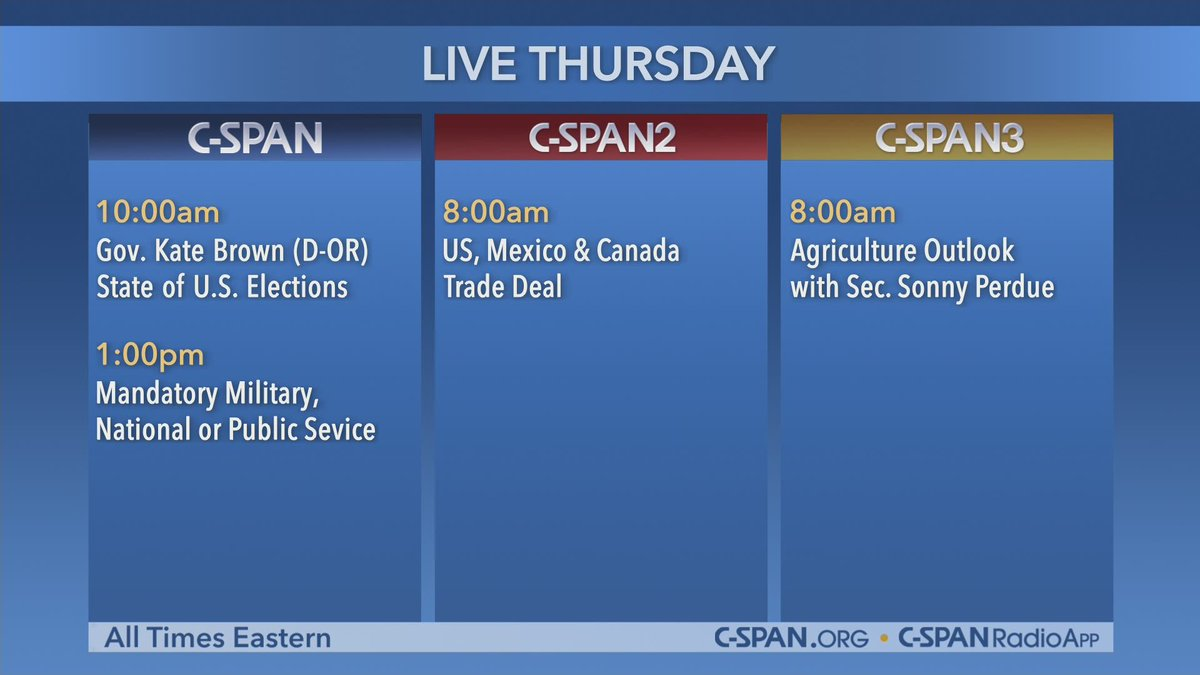 Today on C-SPAN: 10am – @OregonGovBrown on Voter Participation @amprog 1pm – National Commission on Military, National, and Public Service @Inspire2ServeUS  C-SPAN2: NOW – U.S.-Mexico-Canada Trade Agreement @cabc_co  C-SPAN3: NOW – @SecretarySonny @USDA #AgOutlook