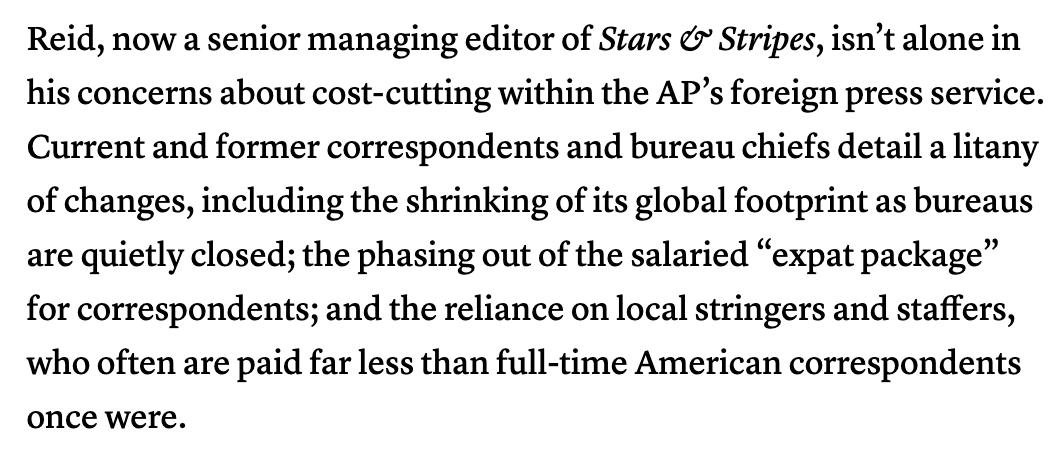 Depressing @CJR piece on @AP slashing budget for global news, closing bureaus & phasing out salaried packages for correspondents. I love the idea of using more local reporters but they are paid much less. Journalism is in serious trouble, folks. cc @rhreid https://www.cjr.org/business_of_news/the-associated-press-foreign-reporting.php?fbclid=IwAR0WE1q1jDEVsgEaHpcd6t-ME5Z16Zvbh65EPhYe6v2FS5yLq3QFW1Q26eo…
