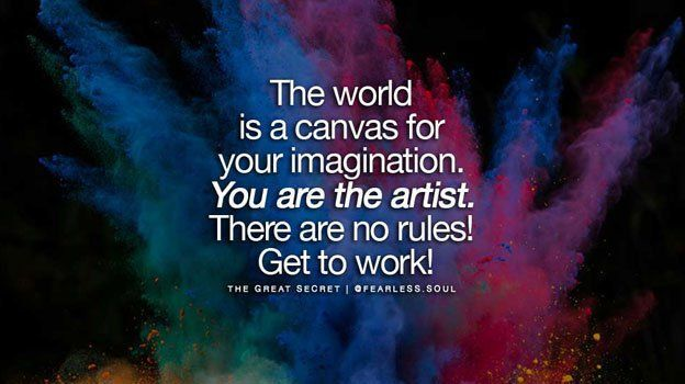 The world is a canvas for your imagination. You are the artist. There are no rules. Get to work! #FearlessSoul