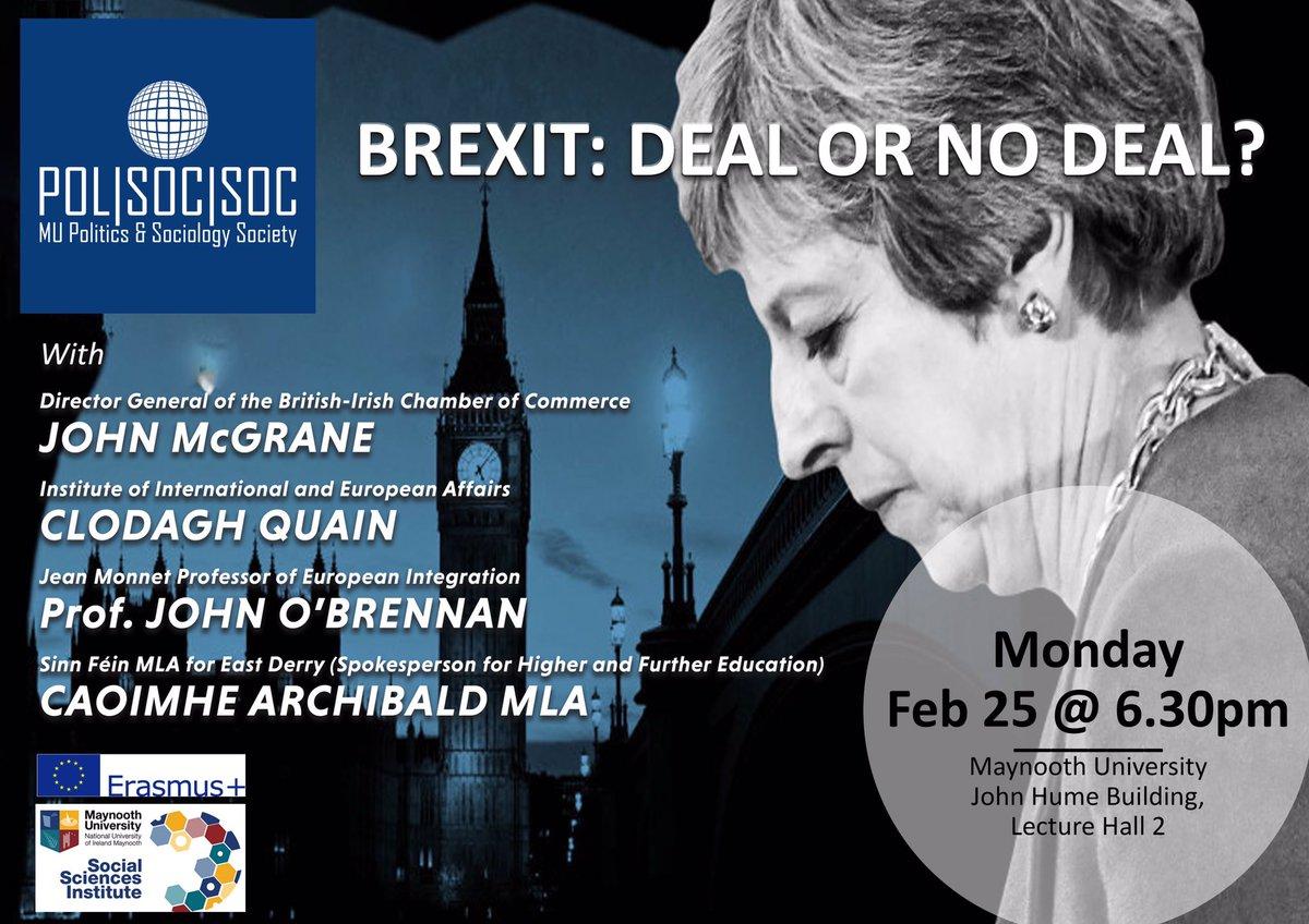 Brexit: Deal or No Deal?  Next Monday 25 Feb Join us @MaynoothUni @MU__SSI @MUPolSocSoc @kfmradio @FiannaFailEire @sinnfeinireland @FineGael @gomaynooth @RoostMaynooth @MU_AHI @MaynoothLaw