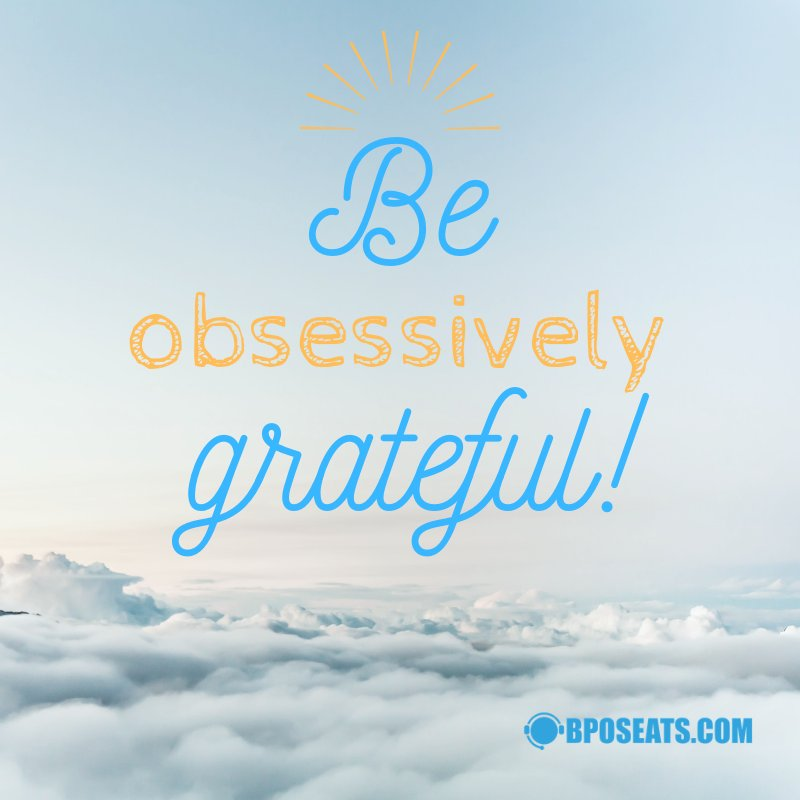 Choose to be obsessively grateful every single day! #seatleasing #callcenter #MotivationSunday #bposeats http://bit.ly/bposeats