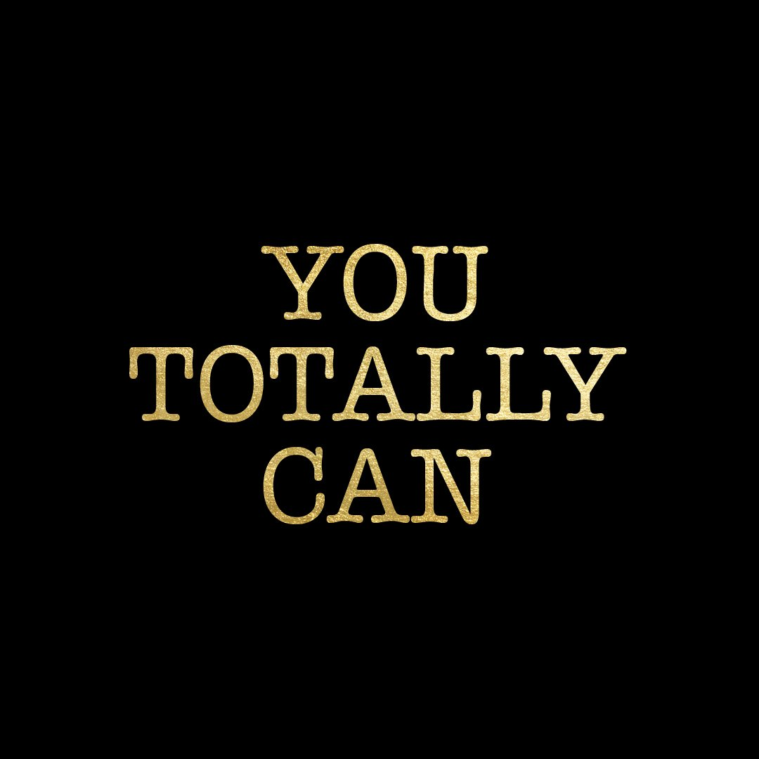 Don't let anyone tell you that you CAN'T do it!