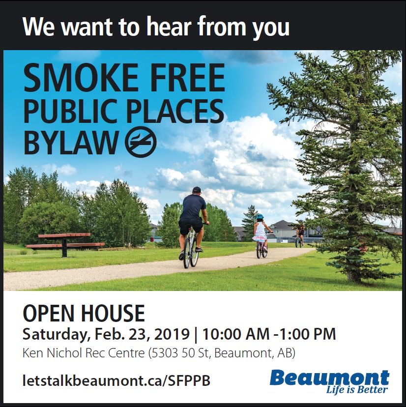 Beaumont is updating our Smoke-Free Public Places Bylaw. Learn more at https://www.letstalkbeaumont.ca/SFPPB or share your thoughts at the Open House on Feb. 23rd from 10 AM to 1 PM at the Ken Nichol Rec Centre.  #LetsTalk #BeaumontAB
