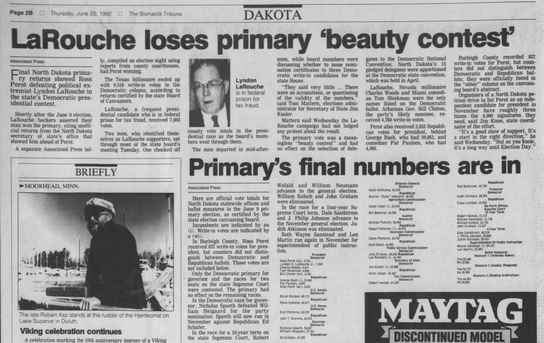 LaRouche also thought he was going to win a presidential primary in June 1992, when he and two other fringe candidates were the only names on North Dakota's nonbinding Dem ballot. Instead, he still lost to write-in votes for Ross Perot: