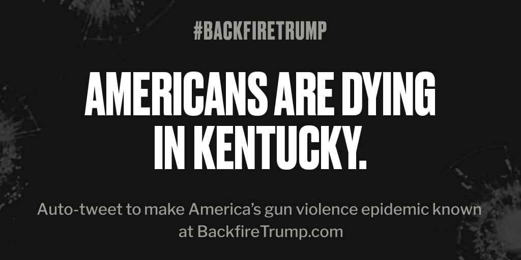 #Kentucky is suffering today after fatal shooting. #POTUS, stop the bloodshed. #BackfireTrump