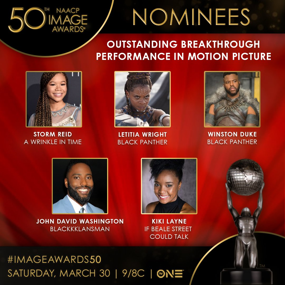 The nominees for Outstanding Breakthrough Performance in a Motion Picture are @stormreid, @letitiawright, @winstoncduke, @johndavidwashington and @kikilayne. #ImageAwards50<br>http://pic.twitter.com/D2MgAjinGn