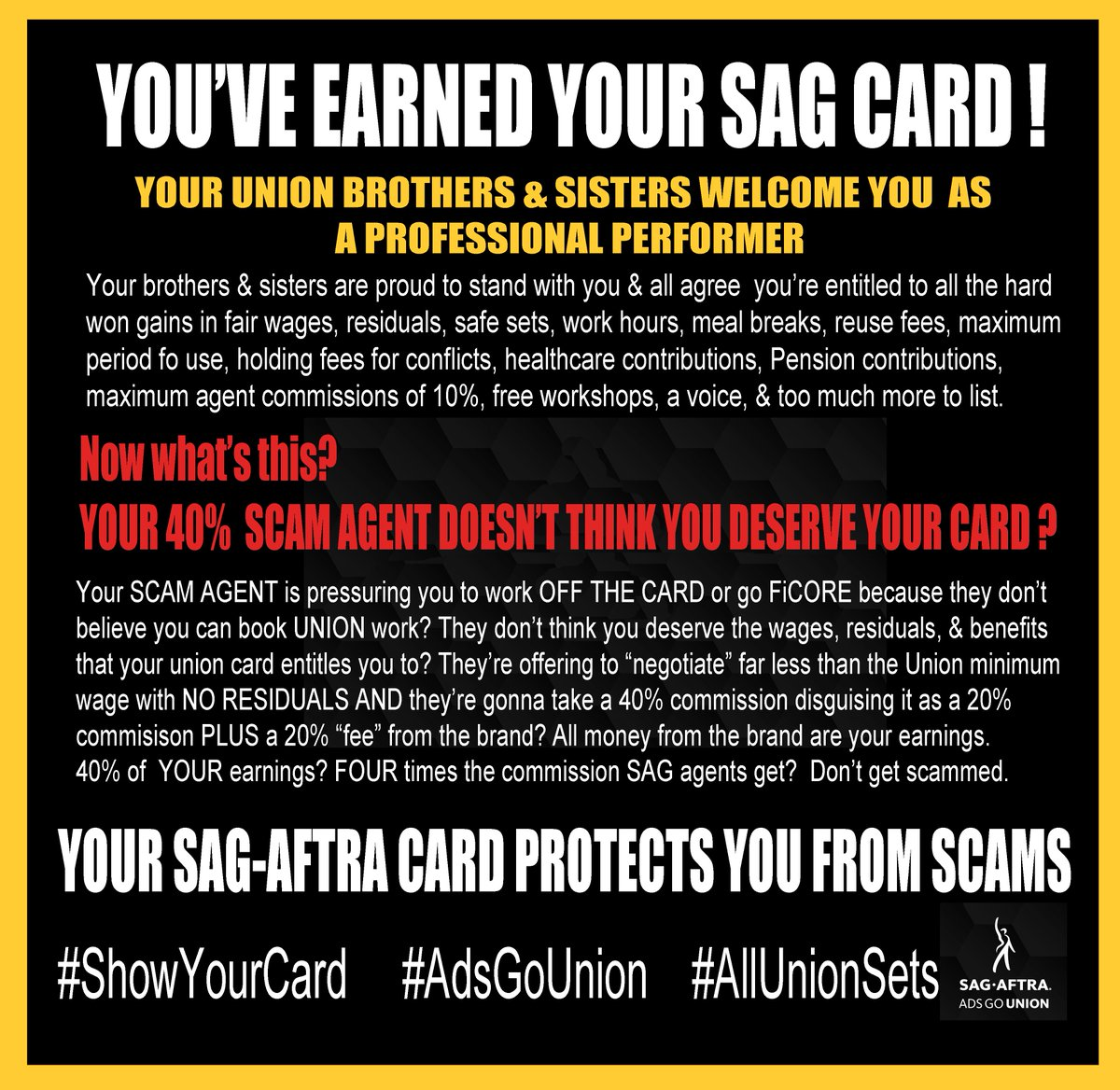 You've earned your #SAGcard.Now you're being pressured 2 work #OffTheCard or #FiCore by a #unionbusting #40percentScam #TalentAgent who doesn't believe u deserve your SAG card,wages,& protections.Ur #SAGAFTRA bros.& sisters believe in you. #ShowYourCard #AdsGoUnion #AllUnionSets