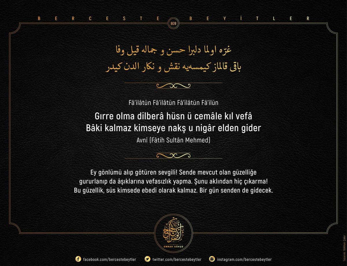 Berceste Beyitler - 809  Gırre olma dilberâ hüsn ü cemâle kıl vefâ Bâki kalmaz kimseye nakş u nigâr elden gider  |Avnî (Fâtih Sultân Mehmed)