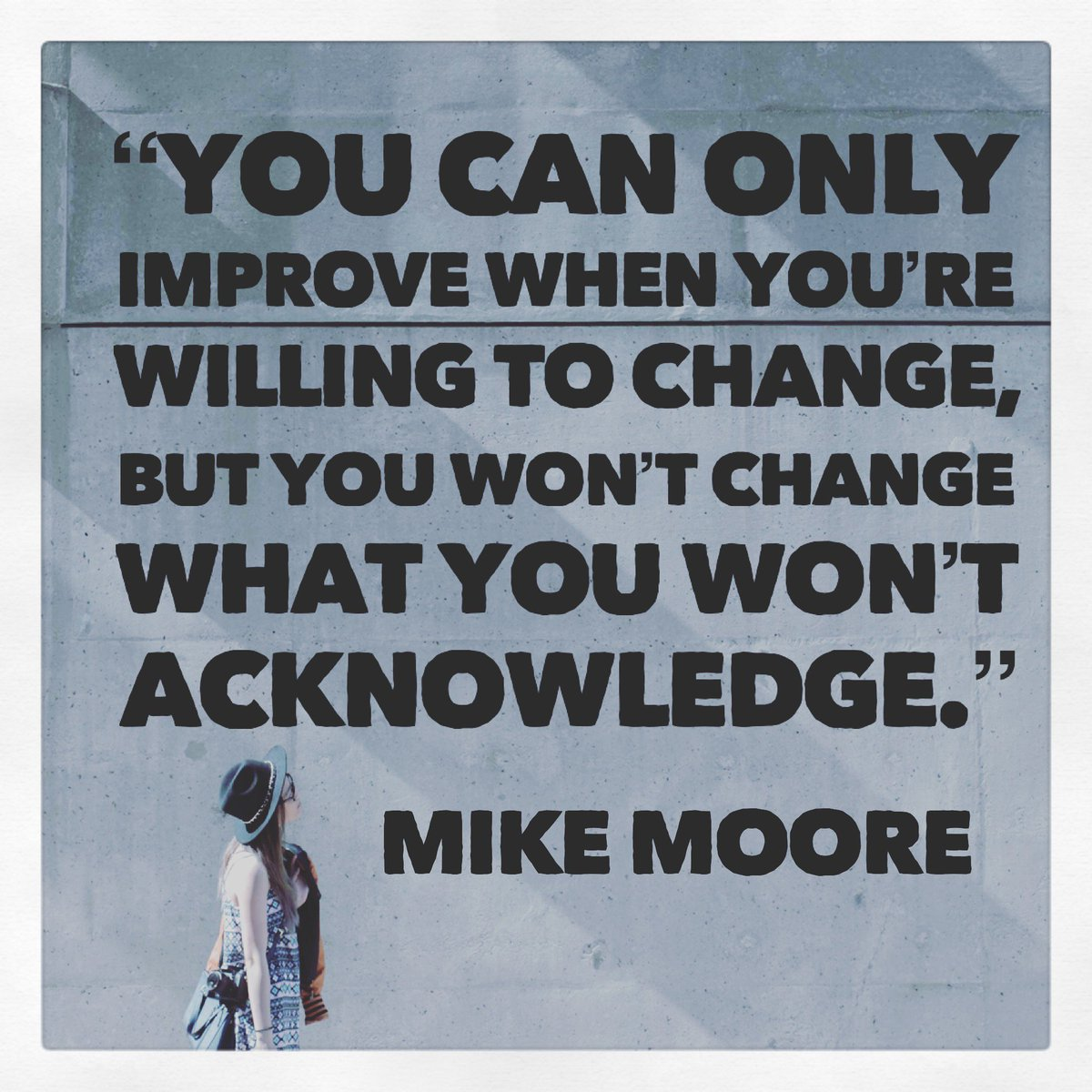 Not all change creates improvement, but all improvement comes from change! #MooreThoughts #Leadership #LeadershipDevelopment #BuildTrust #SalesLeadership #SalesCoaching
