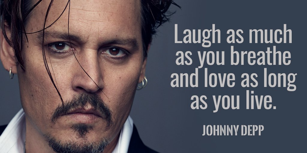 RT @tim_fargo Laugh as much as you breathe and love as long as you live. - Johnny Depp #quote  #FridayFeeling
