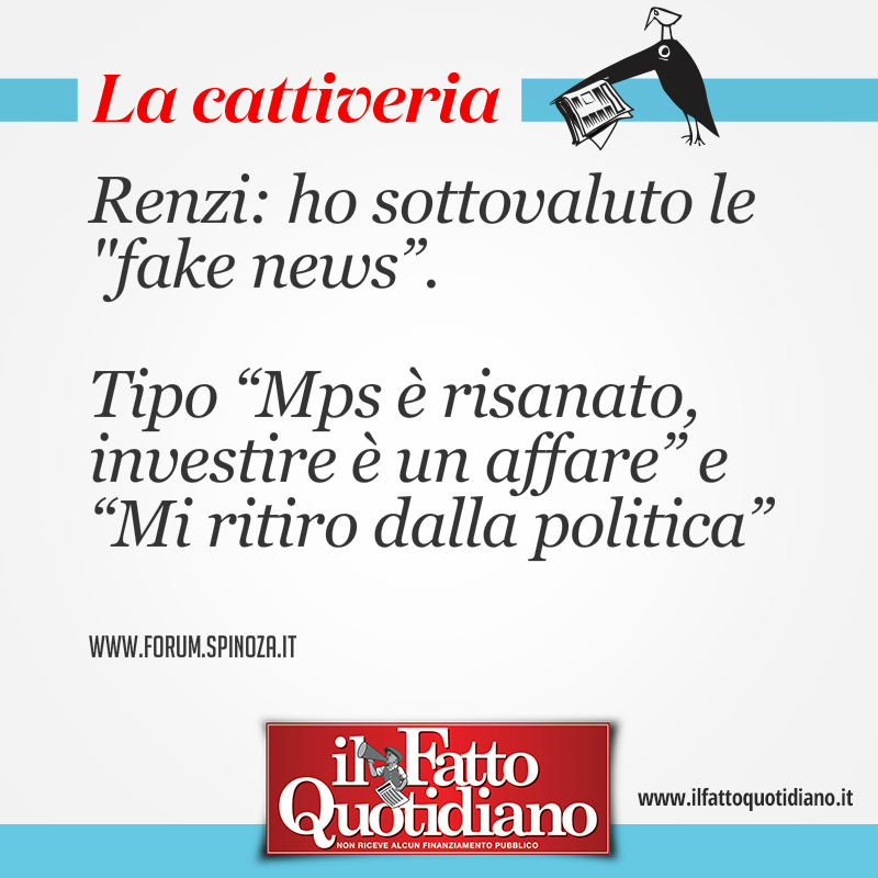 """LA CATTIVERIA  Renzi: Sono stato arrogante, ho sottovaluto le fake news"""". Tipo """"Mps è risanato, investire è un affare"""" e """"Mi ritiro dalla politica"""" #fattoquotidiano #edicola  #15febbraio"""