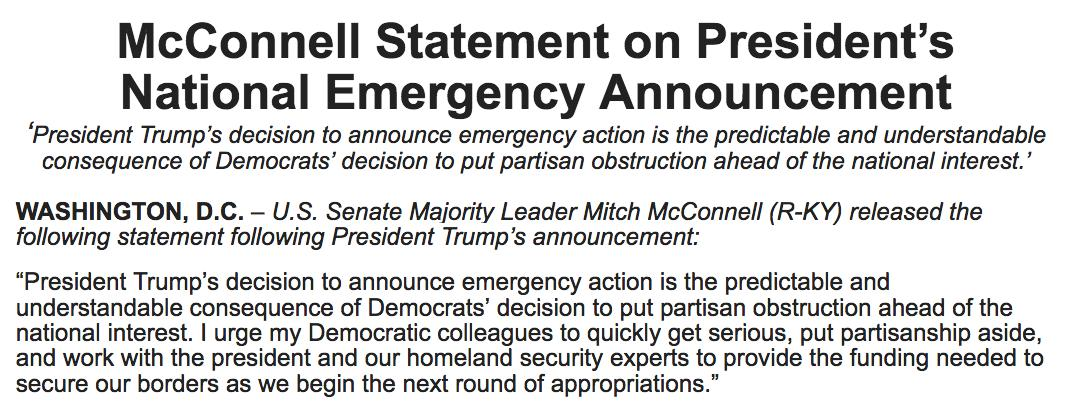 "Mitch McConnell defends Trump's emergency declaration:  ""President Trump's decision to announce emergency action is the predictable and understandable consequence of Democrats' decision to put partisan obstruction ahead of the national interest."""