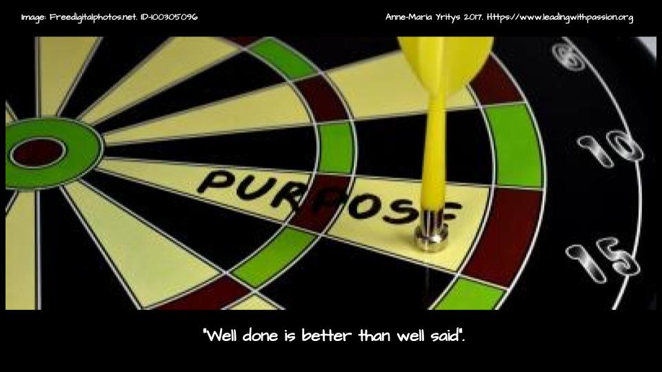 """Well done is better than well said"". http://bit.ly/PURPOSE888  #happiness"
