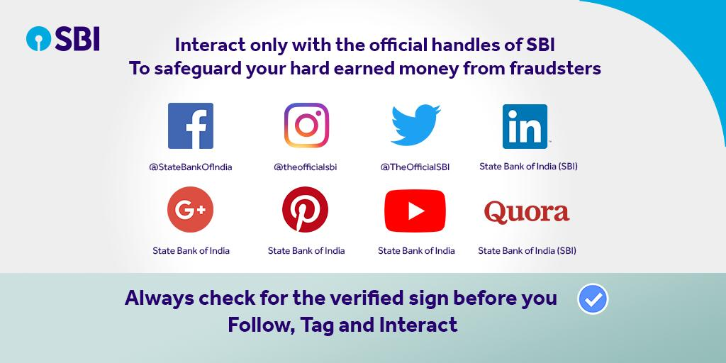 Do not invest your time and money interacting with fake accounts on social media. Follow, tag and interact with only the verified, official handles of SBI, to ensure that your comments, complaints and enquiries get adequately addressed and you are not scammed by fraudsters.
