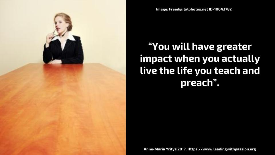"""""""You will have a greater impact when you actually live the life you teach and preach"""". http://bit.ly/PERSUASION888 #creativity #intuition"""