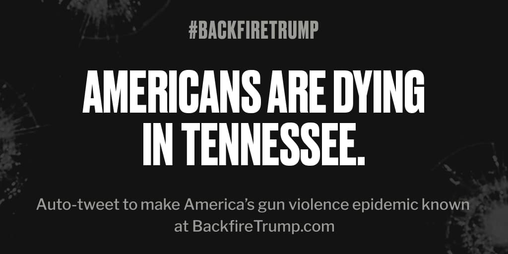#Tennessee is suffering today after fatal shooting. #POTUS, stop the bloodshed. #BackfireTrump