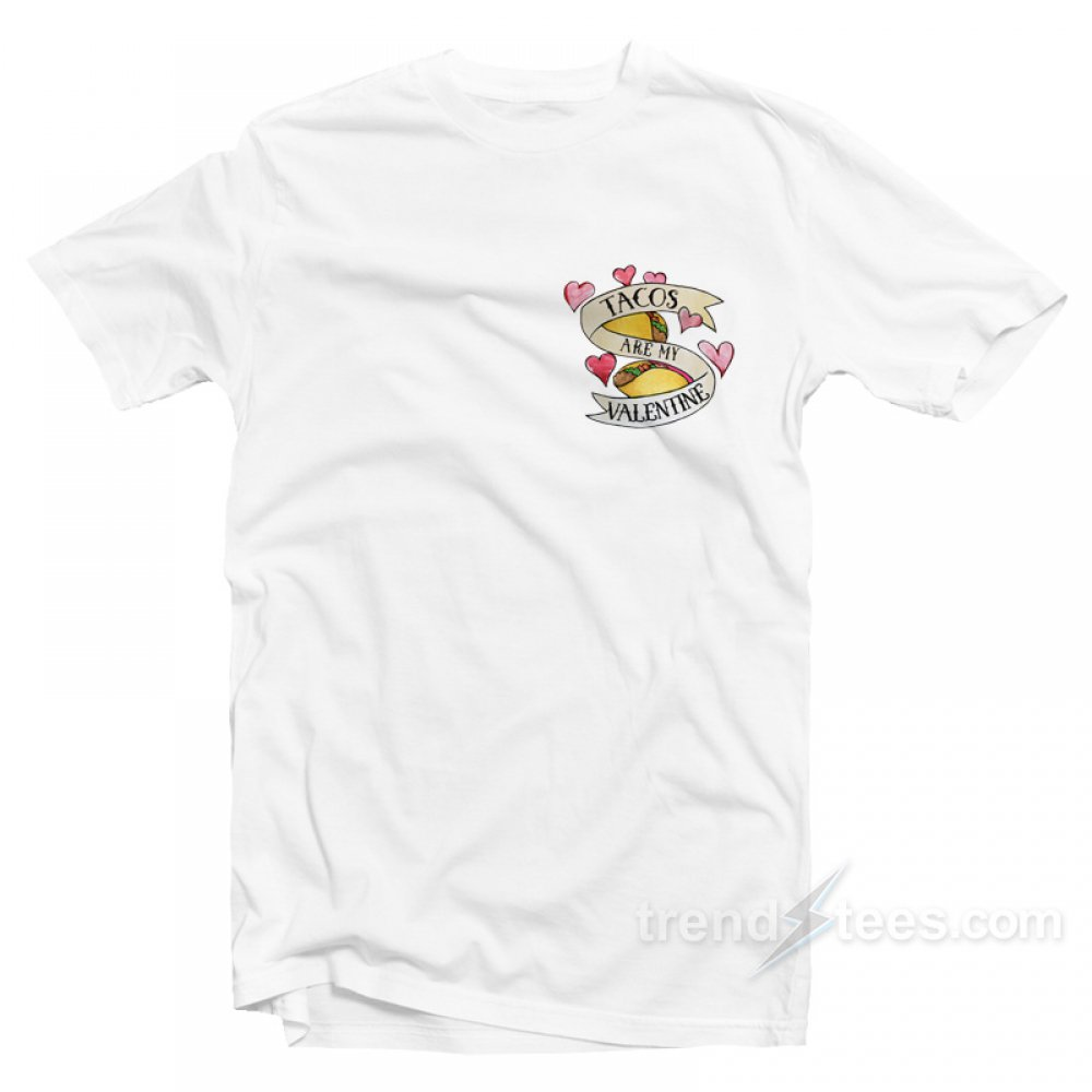 8d68a7bb Tacos My Valentine T-shirt Chest Cheap Custom Get It Now >> 13.25  https://www.trendstees.com/product/tacos-my-valentine-t-shirt-chest-cheap- custom/ …