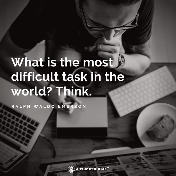 """Today's Inspiring Quote: """"What is the most difficult task in the world? Think."""" — Ralph Waldo Emerson #share #AuthorshipMe #startup #writingtools #quotes Follow us on Instagram: https://www.instagram.com/p/Bt_RuDeHhs5/?utm_source=ig_share_sheet&igshid=f7bla6f0yesd…"""