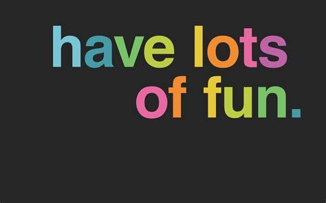 Coloured letters on a black background spelling 'have lots of fun'