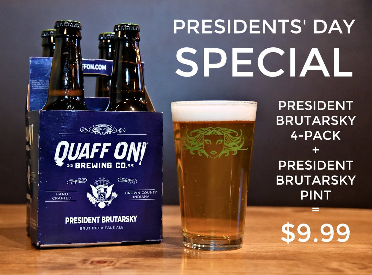 Presidents Day special? OF COURSE! Come in today only and snag a four pack of Quaff ON!s President Brutarsky to take home plus a pint to enjoy here for just $9.99!
