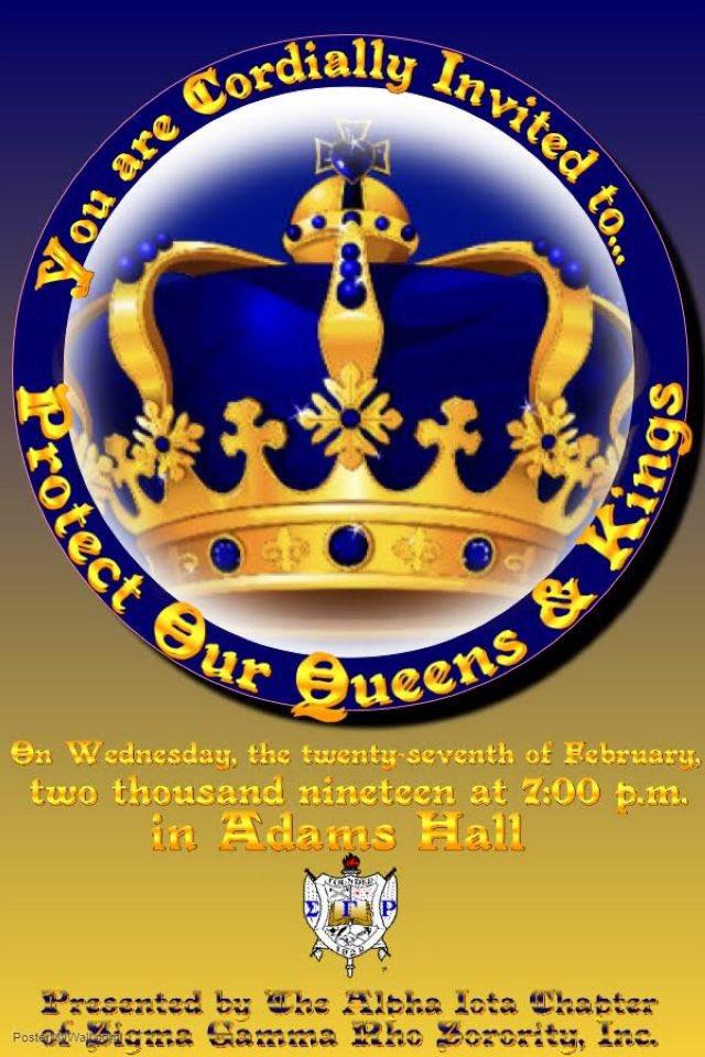 Greetings! The Alpha Iota Chapter of Sigma Gamma Rho Sorority, Inc. invites you to 'Protect Our Queens & Kings' 👑 on Wednesday, February twenty-seventh in Adams Hall at seven o'clock #SSU22 #SSU21 #SSU20 #SSU19 #SSU