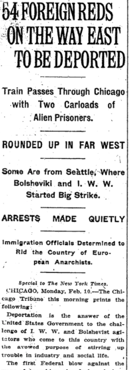 Feb 10, 1919 - New York Times: 54 foreign labor agitators rounded up in Western US and deported #100yearsago