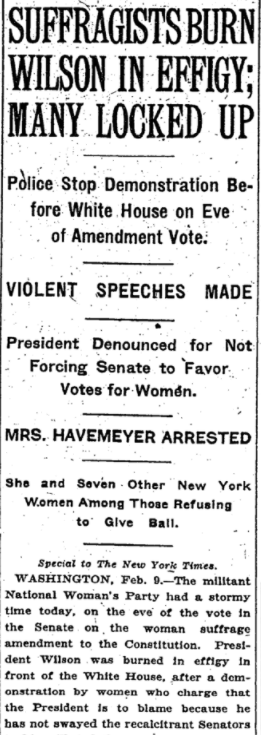 Feb 10, 1919 - New York Times: Women suffragists burn President Wilson in effigy outside the White House, as US Senate vote on amendment nears, many arrested  #100yearsago