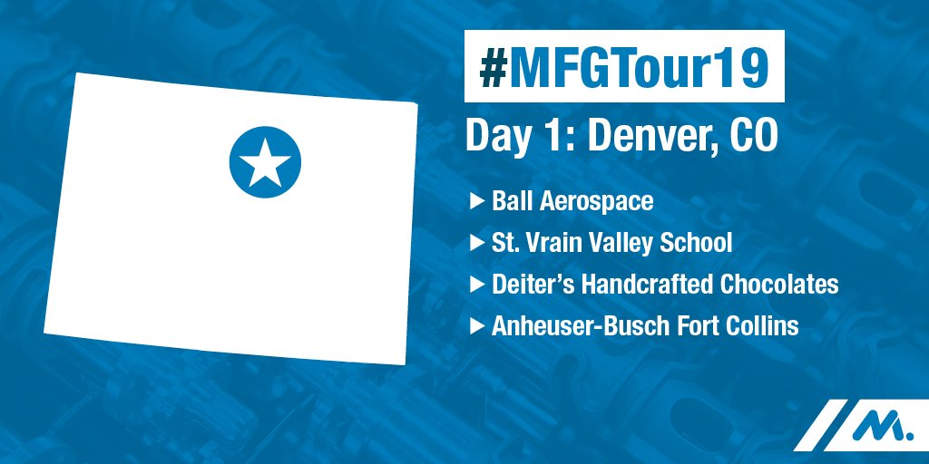 We're launching Day One of #MFGTour19 this morning in Denver, Colorado! Excited to visit innovative manufacturers @BallAerospace, @DeitersChoc, @AnheuserBusch, and meet with students at @SVVSD!  https://t.co/YpeHnbHdxB
