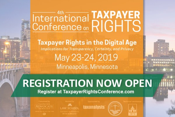 Register now for the 4th International Conference on Taxpayer Rights. Join the discussion of #taxpayerrights in the digital age with National Taxpayer Advocate Nina Olson and a host of International guests in Minneappolis, May 23-34, 2019. https://taxpayerrightsconference.com