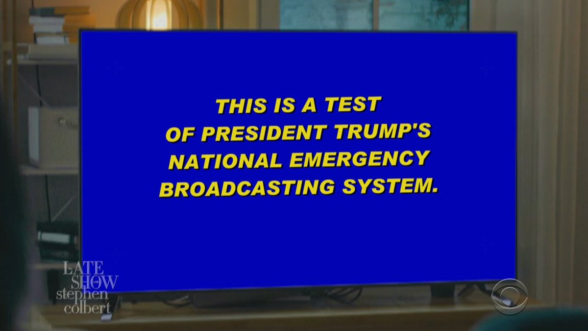 This has been a test of President Trump's #NationalEmergency Broadcasting System. #StephenColbert