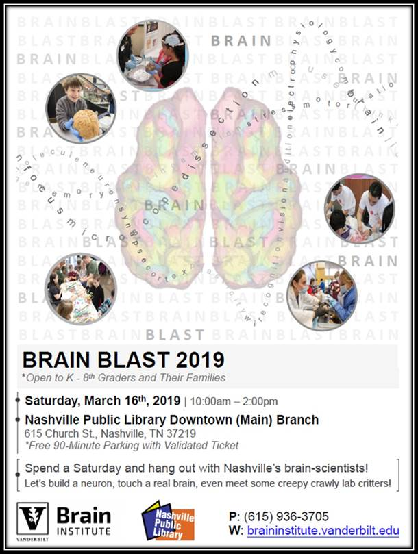 """Flyer for Brain Blast 2019, open to K-8th graders and their families (free 90-min parking with validated ticket). """"Spend a Saturday and hang out with Nashville's brain-scientists! Let's build a neuron, touch a real brain, even meet some creepy crawly lab critters!"""" Flyer has a colorful brain watermark and photos of kids at previous years' events. Contact: 615-936-3705. Website: braininstitute.vanderbilt.edu."""