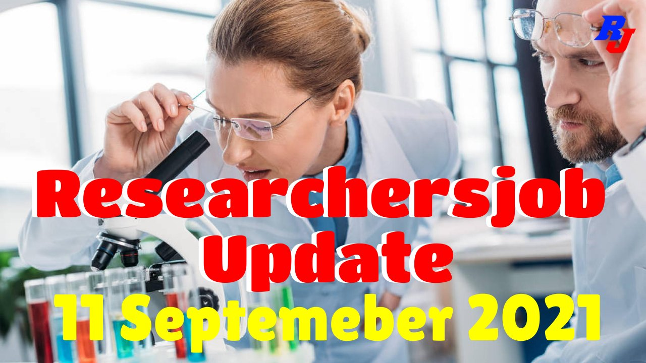 Various Research Positions – 11 September 2021: Researchersjob- Updated
