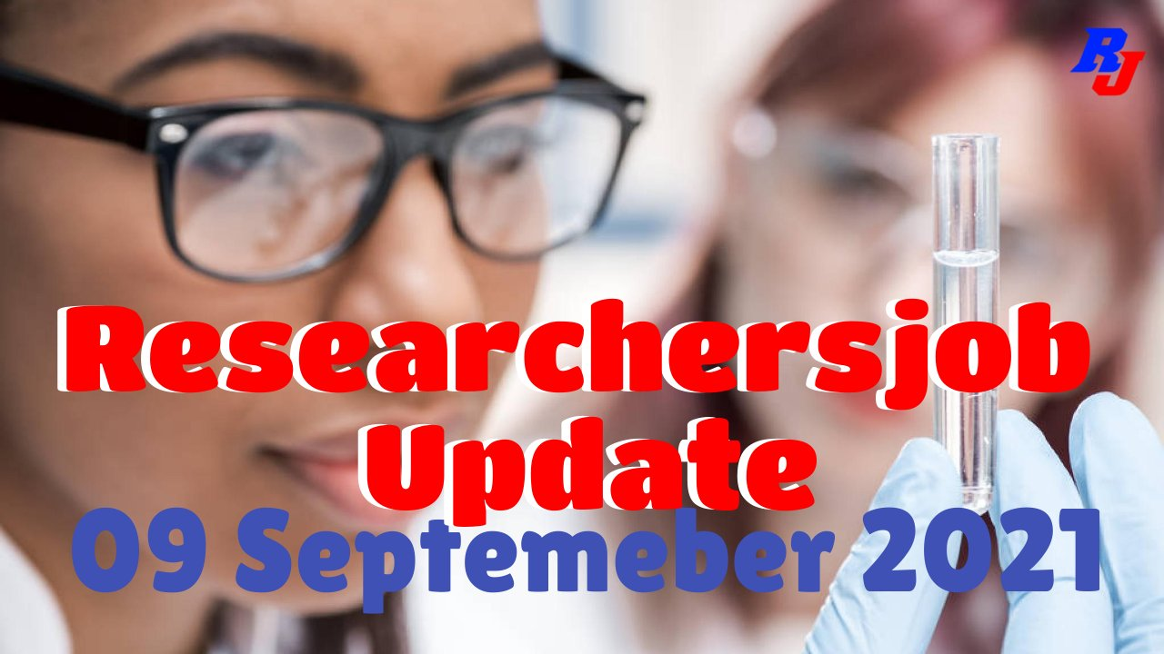 Various Research Positions – 09 September 2021: Researchersjob- Updated