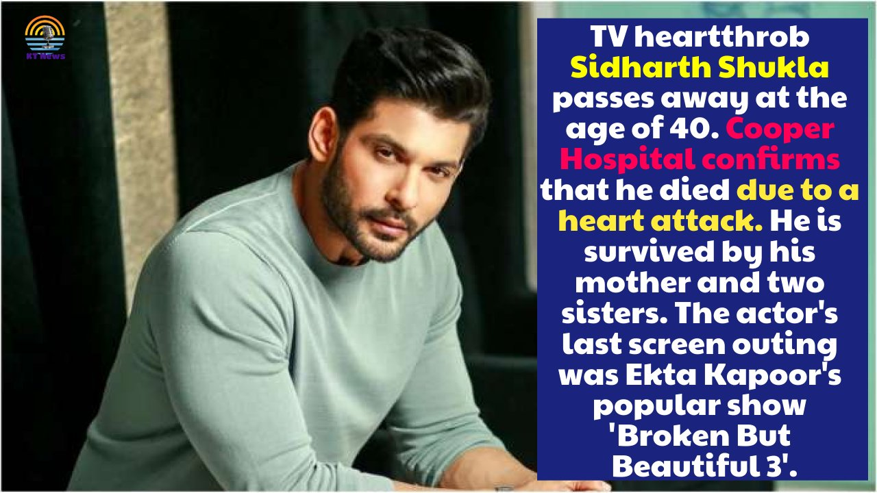 Bigg Boss 13 winner Sidharth Shukla dies from a heart attack at the age of 40