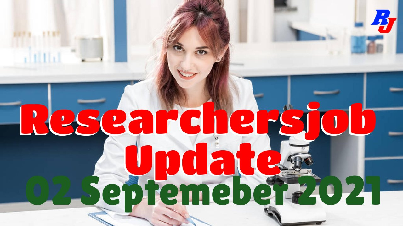 Various Research Positions – 02 September 2021: Researchersjob- Updated