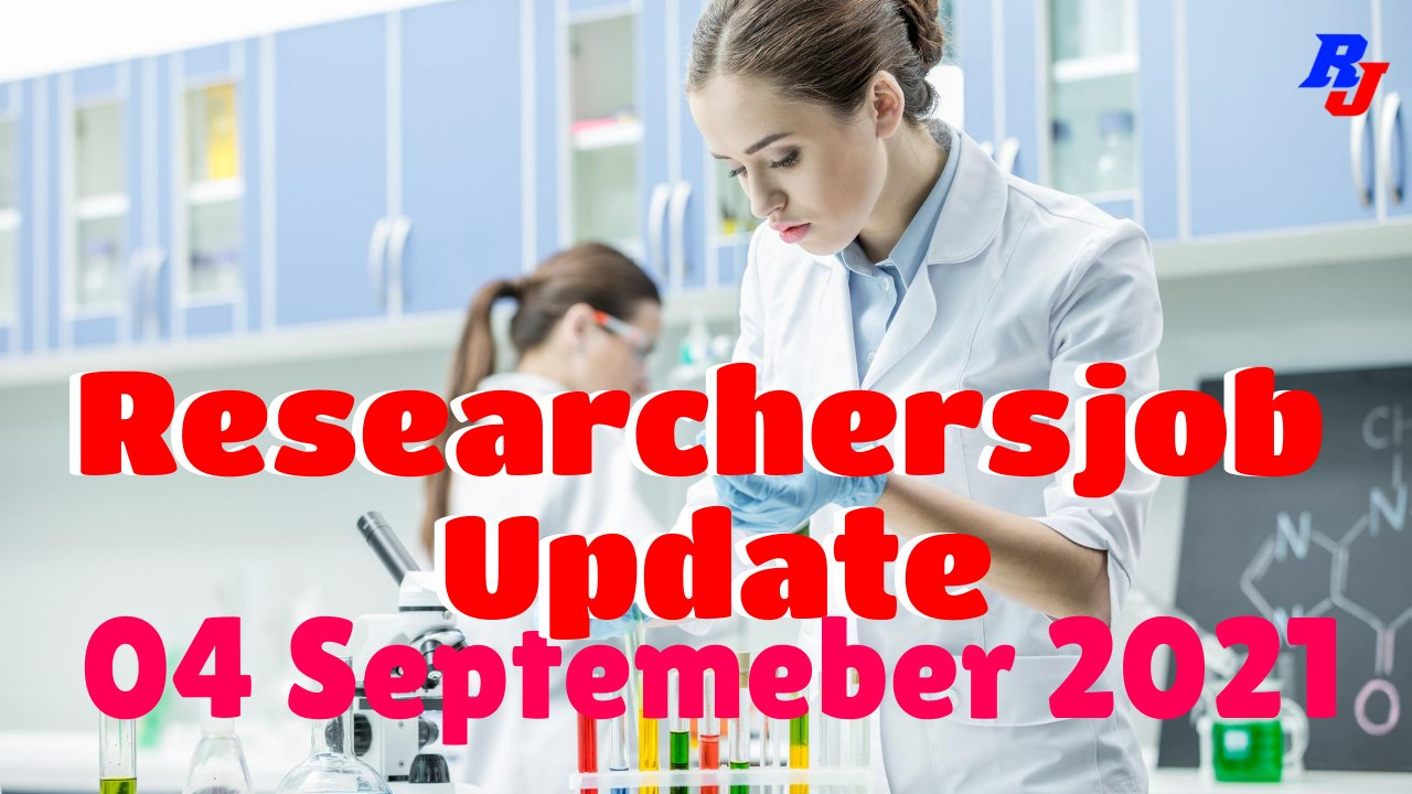 Various Research Positions – 04 September 2021: Researchersjob- Updated