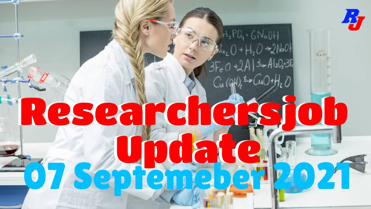 Various Research Positions – 07 September 2021: Researchersjob- Updated
