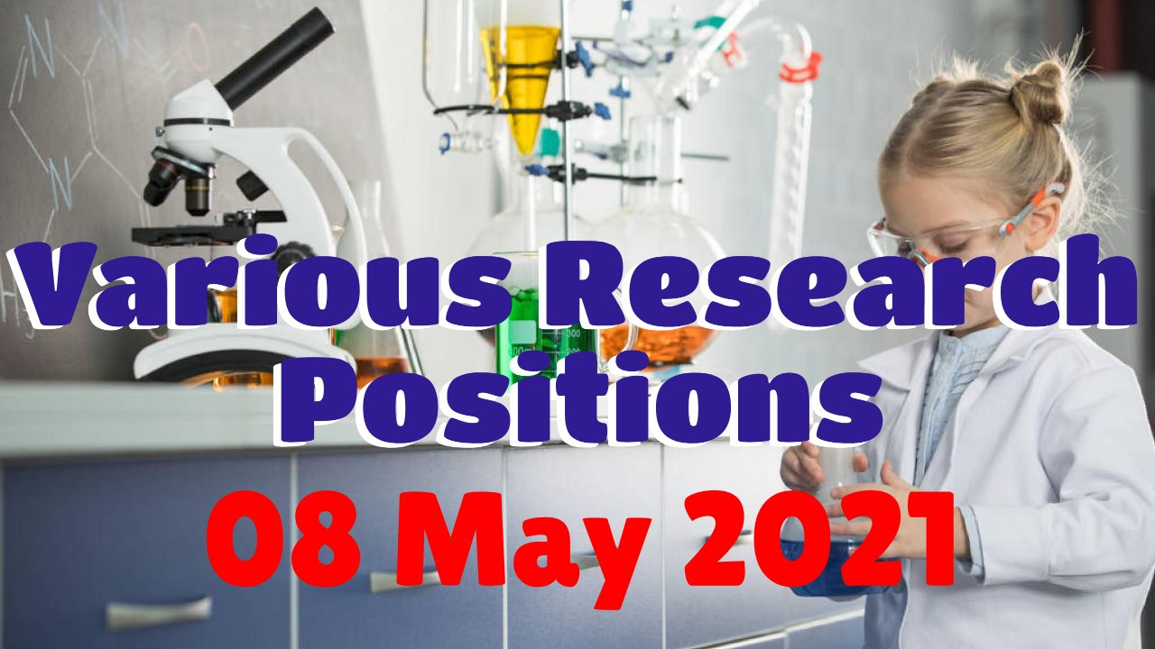 Various Research Positions – 08 May 2021: Researchersjob- Updated