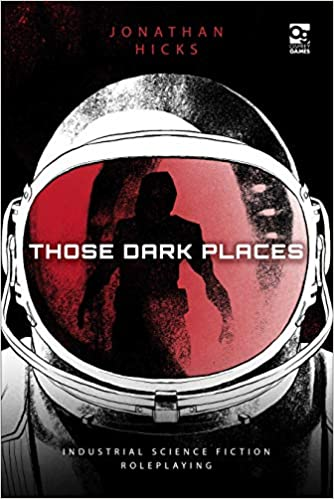 Those Dark Places: Industrial Science Fiction Roleplaying   30% off   2