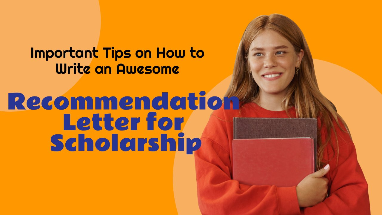 Important Tips on How to Write an Awesome Recommendation Letter for Scholarship