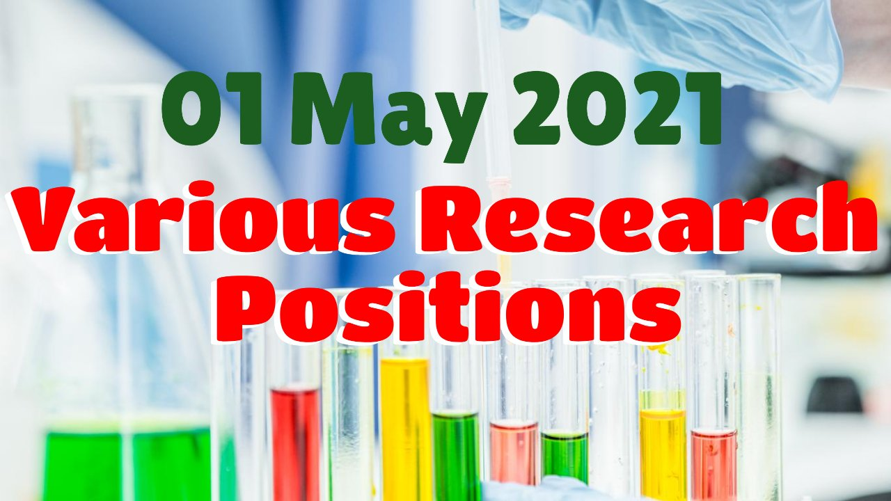 Various Research Positions – 01 May 2021: Researchersjob- Updated