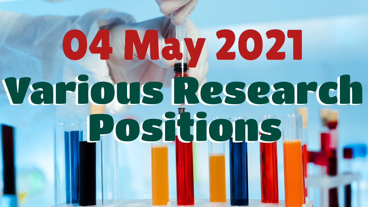 Various Research Positions – 04 May 2021: Researchersjob- Updated