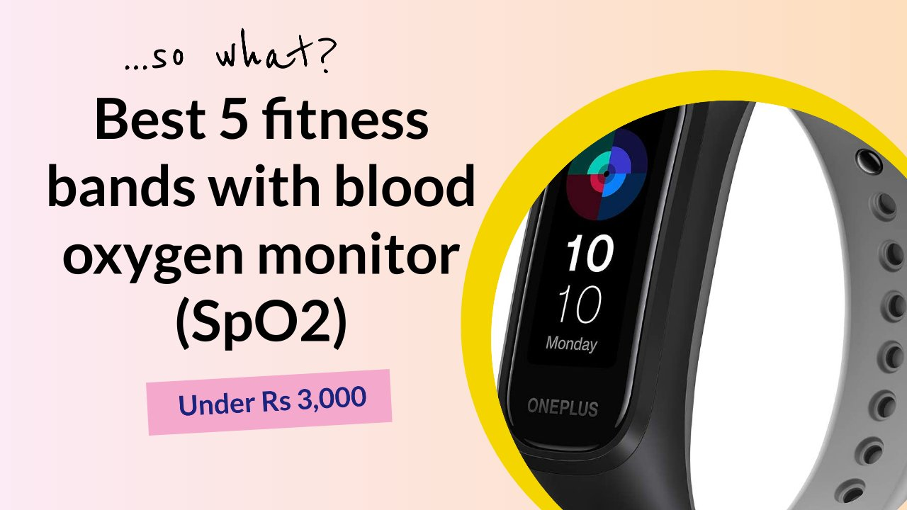 The best 5 fitness bands with blood oxygen monitor (SpO2) under Rs 3,000