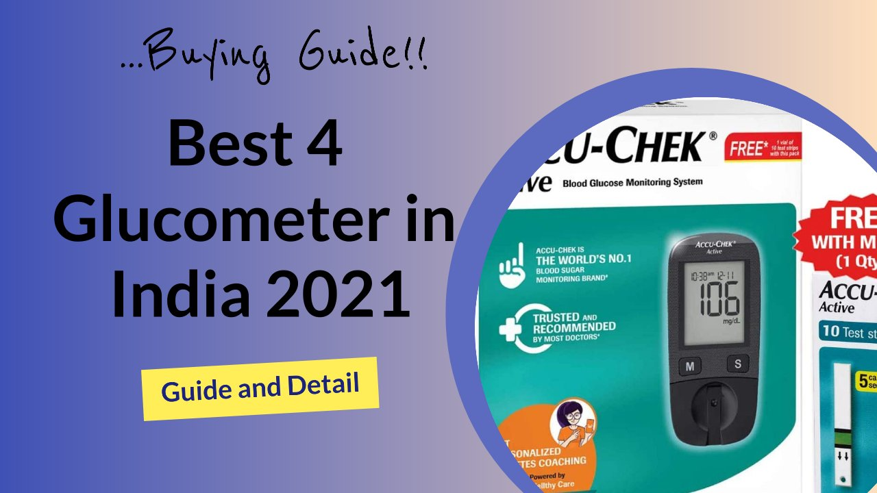 The Best 4 Glucometer in India 2021 l Buying Guide and Detail
